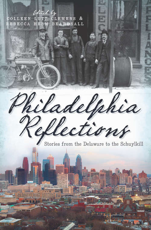 Philadelphia Reflections: Stories from the Delaware to the Schuylkill (American Chronicles)