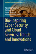 Bio-inspiring Cyber Security and Cloud Services: Trends And Innovations (Intelligent Systems Reference Library #70)