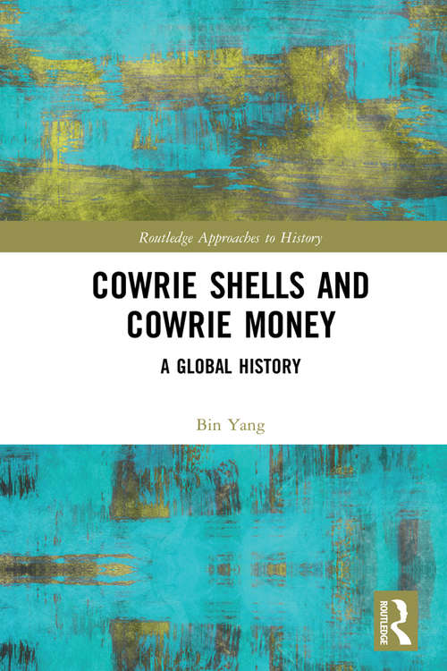 Cowrie Shells and Cowrie Money: A Global History (Routledge Approaches to History)