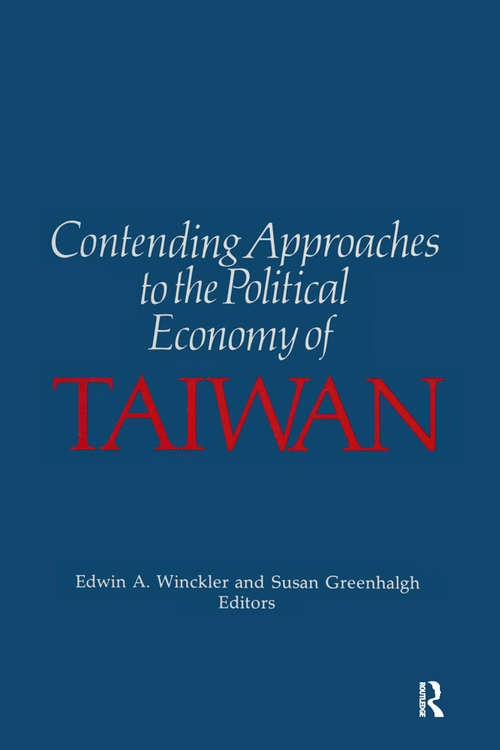 Contending Approaches to the Political Economy of Taiwan (Taiwan In The Modern World Ser.)