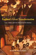 Law, Labor, and England's Great Transformation: Law, Labor, and the Industrial Revolution