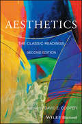Aesthetics: The Classic Readings (Philosophy: The Classic Readings #67)