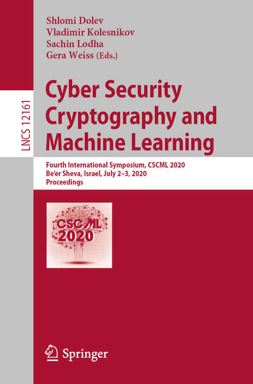 Cyber Security Cryptography and Machine Learning: Fourth International Symposium, CSCML 2020, Be'er Sheva, Israel, July 2–3, 2020, Proceedings (Lecture Notes in Computer Science #12161)
