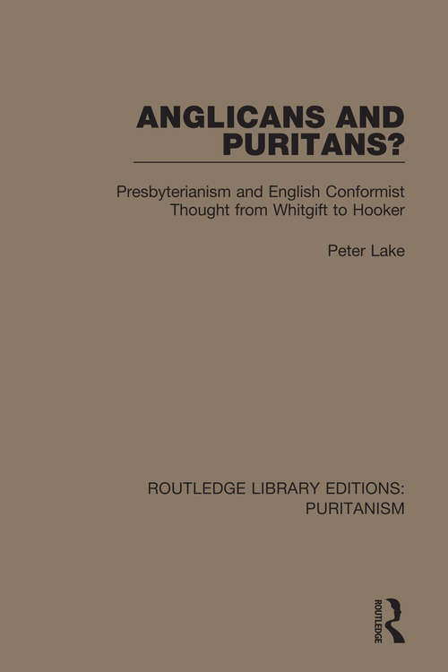 Anglicans and Puritans?: Presbyterianism and English Conformist Thought from Whitgift to Hooker