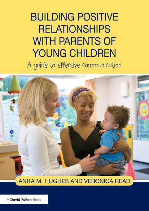 Building Positive Relationships with Parents of Young Children: A guide to effective communication