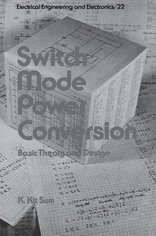 Switch Mode Power Conversion: Basic Theory and Design (Electrical And Computer Engineering Ser. #22)