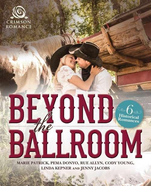 Beyond the Ballroom: 6 Historical Romances