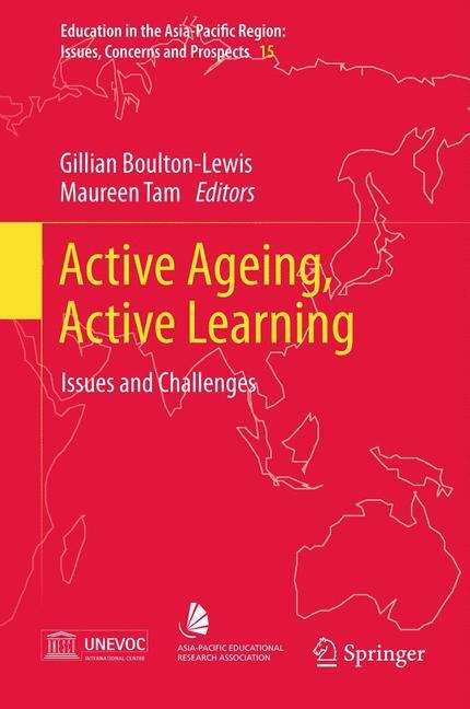 Active Ageing, Active Learning: Issues and Challenges (Education in the Asia-Pacific Region: Issues, Concerns and Prospects #15)