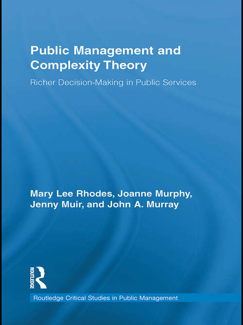 Public Management and Complexity Theory: Richer Decision-Making in Public Services (Routledge Critical Studies in Public Management)