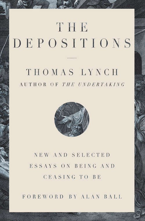 The Depositions: New And Selected Essays On Being And Ceasing To Be