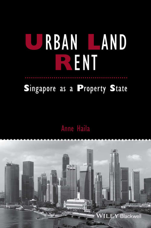 Urban Land Rent: Singapore as a Property State (IJURR Studies in Urban and Social Change Book Series)