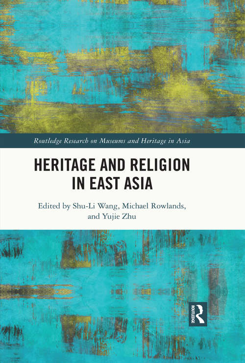 Heritage and Religion in East Asia (Routledge Research on Museums and Heritage in Asia)