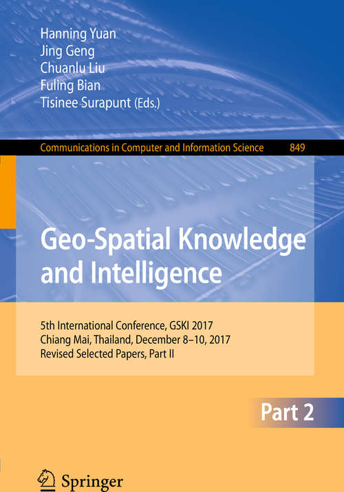 Geo-Spatial Knowledge and Intelligence: 5th International Conference, GSKI 2017, Chiang Mai, Thailand, December 8-10, 2017, Revised Selected Papers, Part II (Communications in Computer and Information Science #849)
