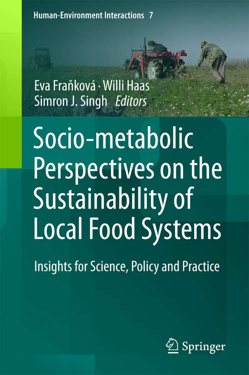Socio-Metabolic Perspectives on the Sustainability of  Local Food Systems: Insights for Science, Policy and Practice (Human-Environment Interactions #7)