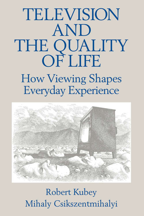 Television and the Quality of Life: How Viewing Shapes Everyday Experience (Routledge Communication Series)