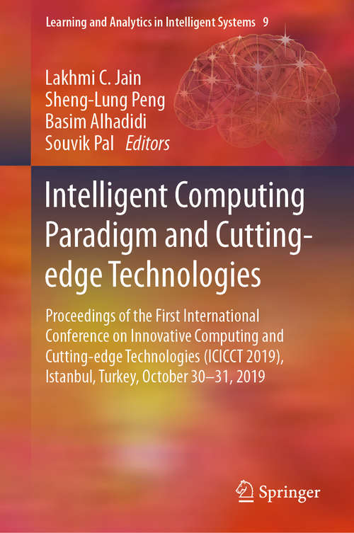 Intelligent Computing Paradigm and Cutting-edge Technologies: Proceedings of the First International Conference on Innovative Computing and Cutting-edge Technologies (ICICCT 2019), Istanbul, Turkey, October 30-31, 2019 (Learning and Analytics in Intelligent Systems #9)