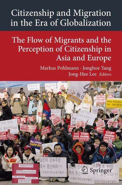 Citizenship and Migration in the Era of Globalization: The Flow of Migrants and the Perception of Citizenship in Asia and Europe (Transcultural Research – Heidelberg Studies on Asia and Europe in a Global Context #5)
