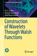 Construction of Wavelets Through Walsh Functions (Industrial and Applied Mathematics)