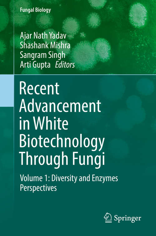 Recent Advancement in White Biotechnology Through Fungi: Volume 1: Diversity and Enzymes Perspectives (Fungal Biology)