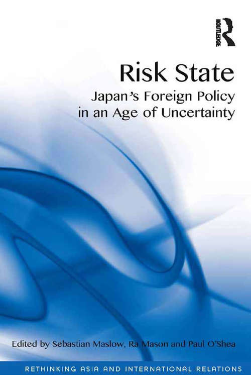 Risk State: Japan's Foreign Policy in an Age of Uncertainty (Rethinking Asia and International Relations)
