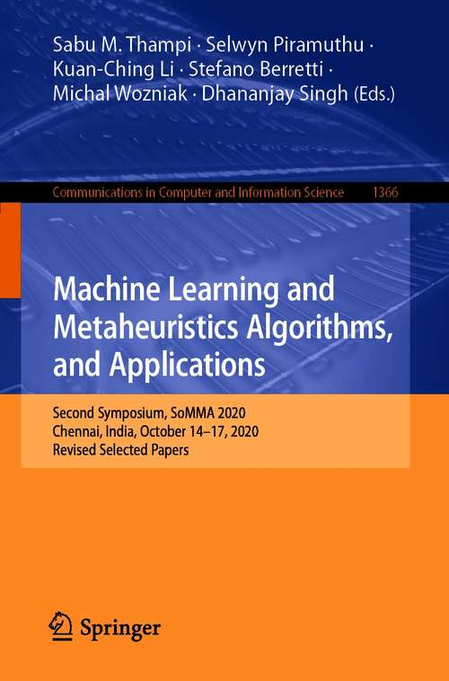 Machine Learning and Metaheuristics Algorithms, and Applications: Second Symposium, SoMMA 2020, Chennai, India, October 14–17, 2020, Revised Selected Papers (Communications in Computer and Information Science #1366)