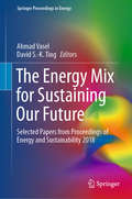 The Energy Mix for Sustaining Our Future: Selected Papers From Proceedings Of Energy And Sustainability 2018 (Springer Proceedings in Energy)