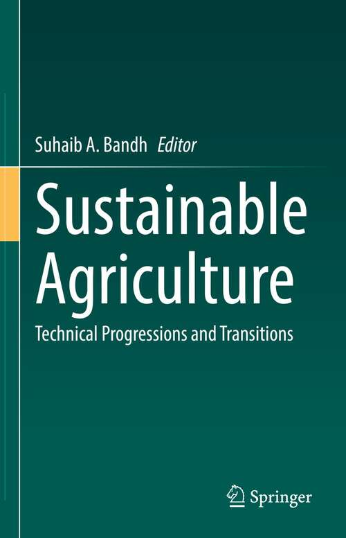 Sustainable Agriculture: Technical Progressions and Transitions