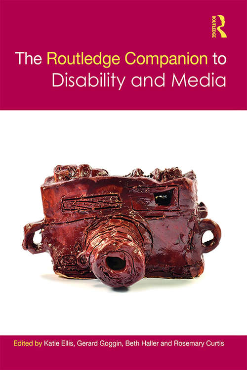 The Routledge Companion to Disability and Media (Routledge Media and Cultural Studies Companions)