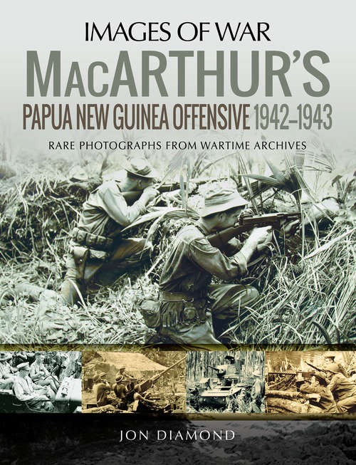 MacArthur's Papua New Guinea Offensive, 1942–1943 (Images of War)
