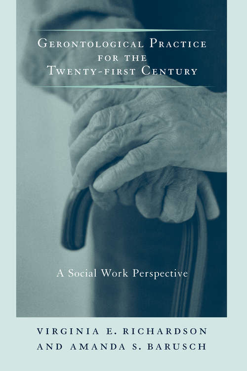 Gerontological Practice for the Twenty-first Century: A Social Work Perspective