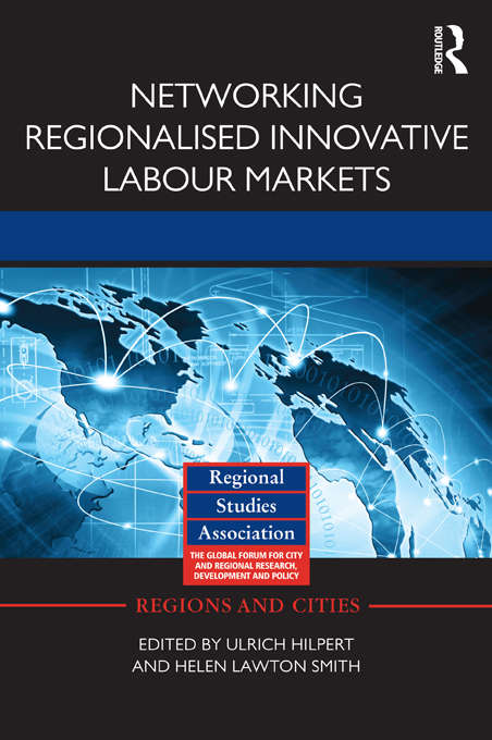 Networking Regionalised Innovative Labour Markets (Regions and Cities #61)