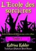 L'École des sorcières: Tome 1- Académie de Mademoiselle Moffat pour  jeunes sorcières raffinées (L'École des sorcières #1)