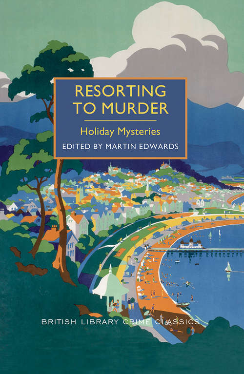 Resorting to Murder: Holiday Mysteries (British Library Crime Classics #0)