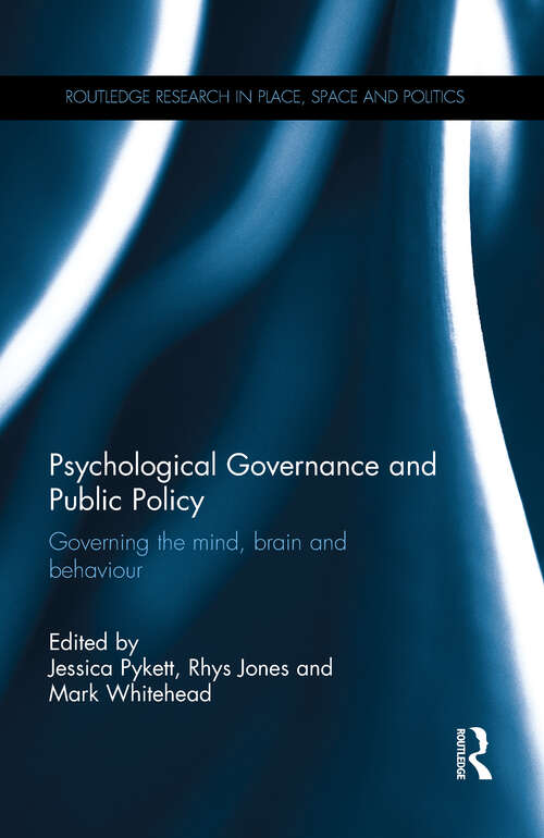 Psychological Governance and Public Policy: Governing the mind, brain and behaviour (Routledge Research in Place, Space and Politics)