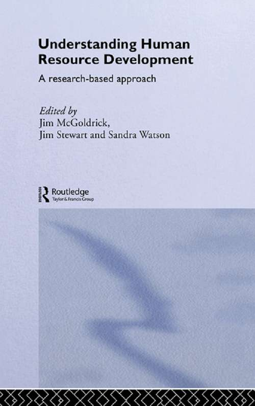 Understanding Human Resource Development: A Research-based Approach (Routledge Studies in Human Resource Development)