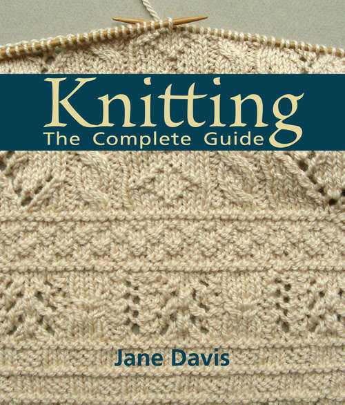Knitting The Complete Guide: The Complete Guide
