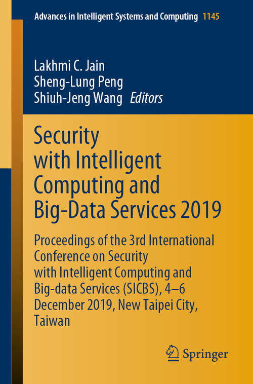 Security with Intelligent Computing and Big-Data Services 2019: Proceedings of the 3rd International Conference on Security with Intelligent Computing and Big-data Services (SICBS), 4–6 December 2019, New Taipei City, Taiwan (Advances in Intelligent Systems and Computing #1145)