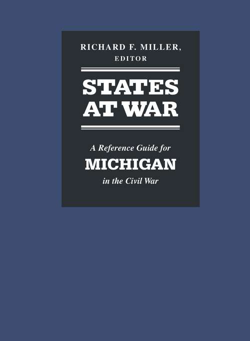 States at War: A Reference Guide for Michigan in the Civil War (States At War Ser.)