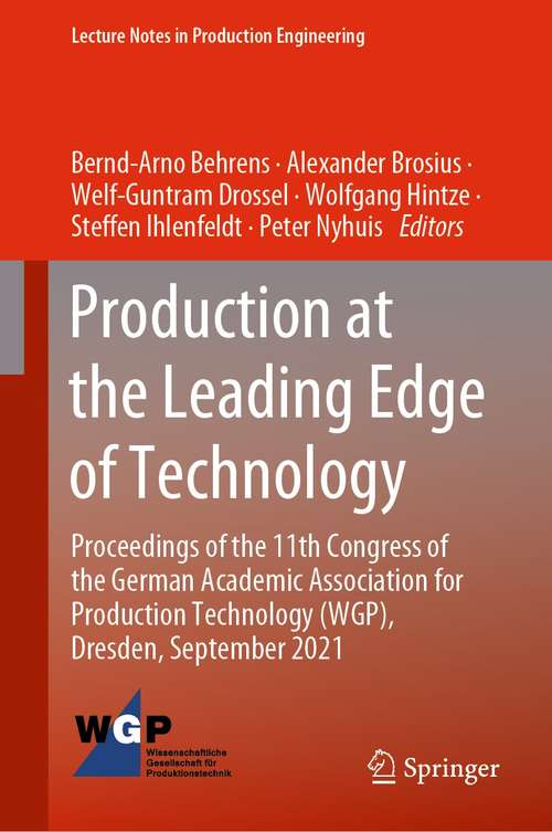 Production at the Leading Edge of Technology: Proceedings of the 11th Congress of the German Academic Association for Production Technology (WGP), Dresden, September 2021 (Lecture Notes in Production Engineering)