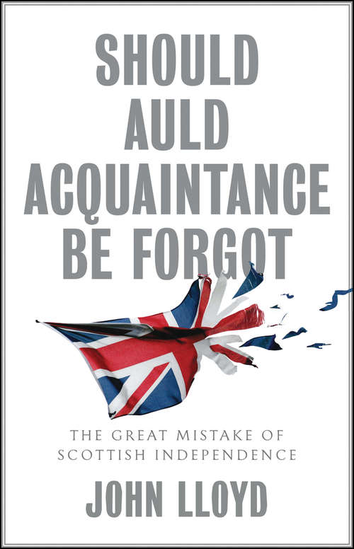 Should Auld Acquaintance Be Forgot: The Great Mistake of Scottish Independence