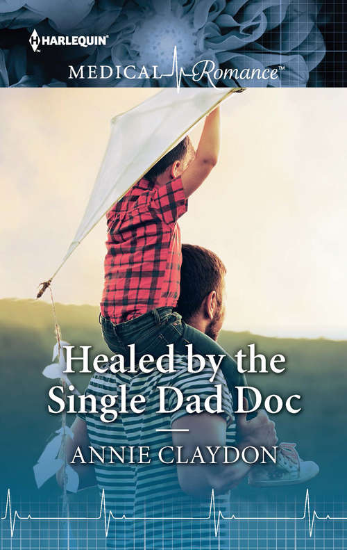 Healed by the Single Dad Doc: Healed By The Single Dad Doc / A Child To Heal Them (Mills And Boon Medical Ser.)