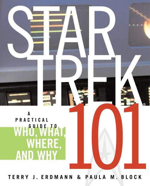 Star Trek 101: A Practical Guide to Who, What, Where, and Why (Star Trek)