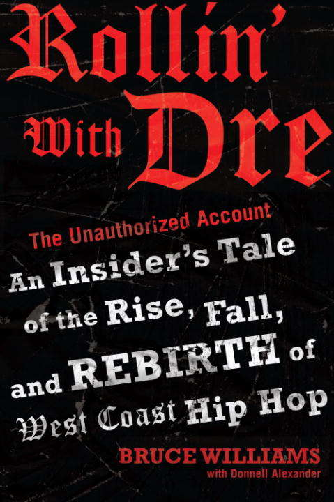 Rollin' with Dre: An Insider's Tale of the Rise, Fall, and Rebirth of West Coast Hip Hop
