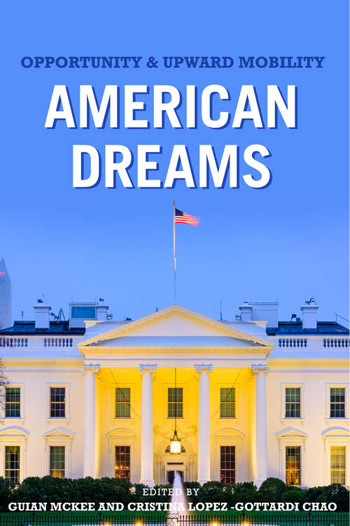 American Dreams: Opportunity and Upward Mobility (Miller Center Studies on the Presidency)