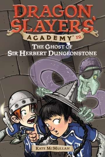 The Ghost of Sir Herbert Dungeonstone (Dragon Slayers' Academy, No.12)