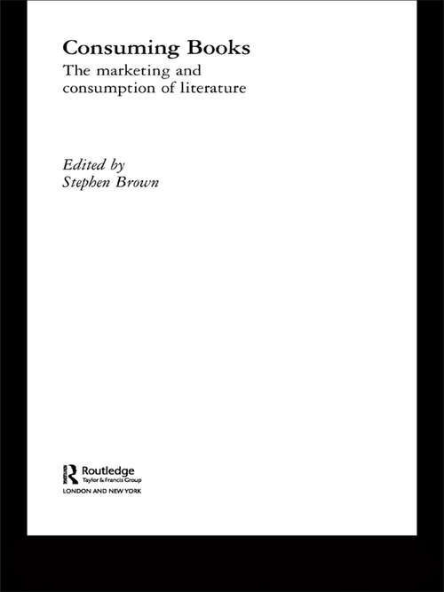 Consuming Books: The Marketing and Consumption of Literature (Routledge Interpretive Marketing Research)