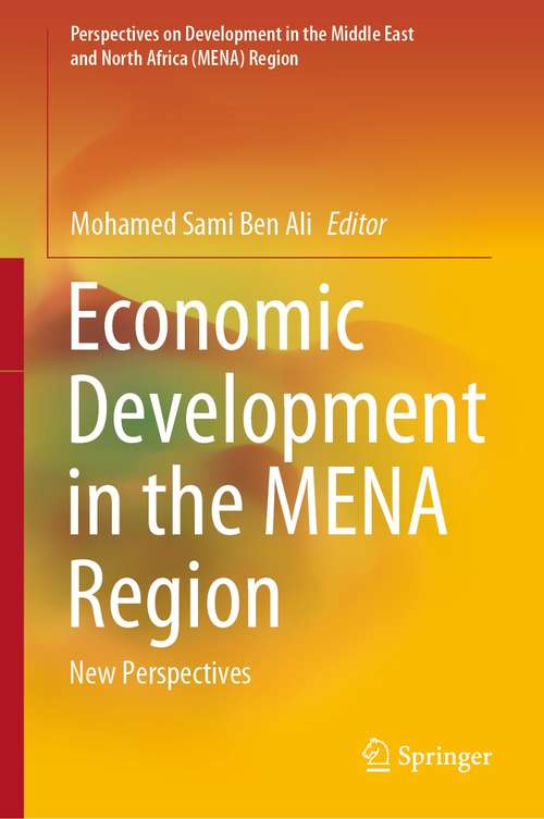 Economic Development in the MENA Region: New Perspectives (Perspectives on Development in the Middle East and North Africa (MENA) Region)