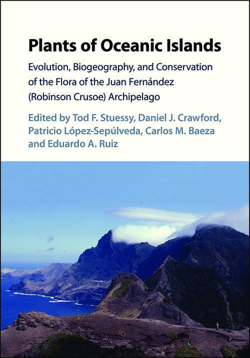 Plants of Oceanic Islands: Evolution, Biogeography, and Conservation of the Flora of the Juan Fernández (Robinson Crusoe) Archipelago
