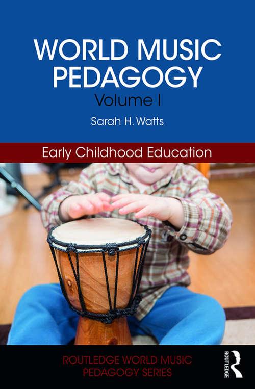 World Music Pedagogy, Volume I: Early Childhood Education (Routledge World Music Pedagogy Series)