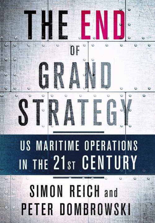 The End of Grand Strategy: US Maritime Operations in the Twenty-First Century